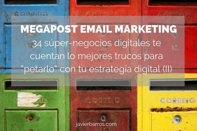 """Megapost Email Marketing: 34 súper-negocios digitales te cuentan los mejores trucos para """"petarlo"""" con tu estrategia digital (II)"""
